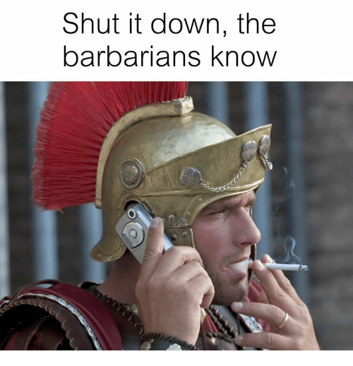 Rough Roman, Down, and Barbarians: Shut it down, the  barbarians know
