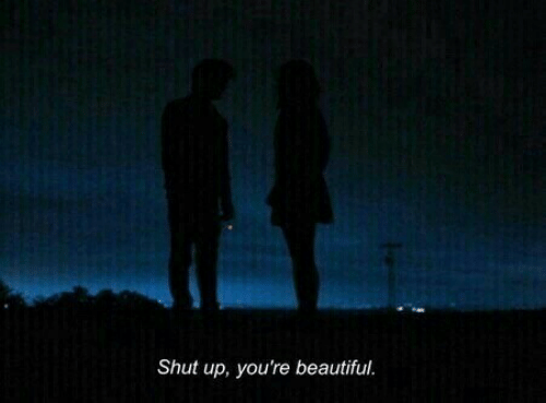 youre beautiful: Shut up, you're beautiful.