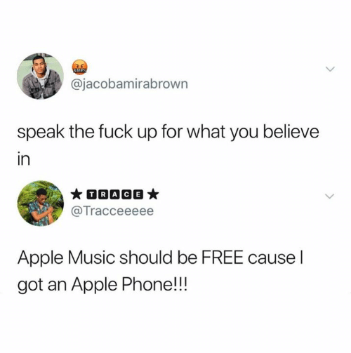 Apple Music: &Siax  @jacobamirabrown  speak the fuck up for what you believe  in  TRACE  @Tracceeeee  Apple Music should be FREE cause I  got an Apple Phone!!!