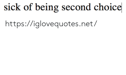 Sick, Net, and Href: sick of being second choice https://iglovequotes.net/