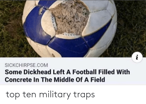 concrete: SICKCHIRPSE.COM  Some Dickhead Left A Football Filled With  Concrete In The Middle Of A Field top ten military traps