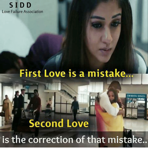 sids: SID D  Love Failure Association  First Love is a mistake..  Second Love  is the correction of that mistake.