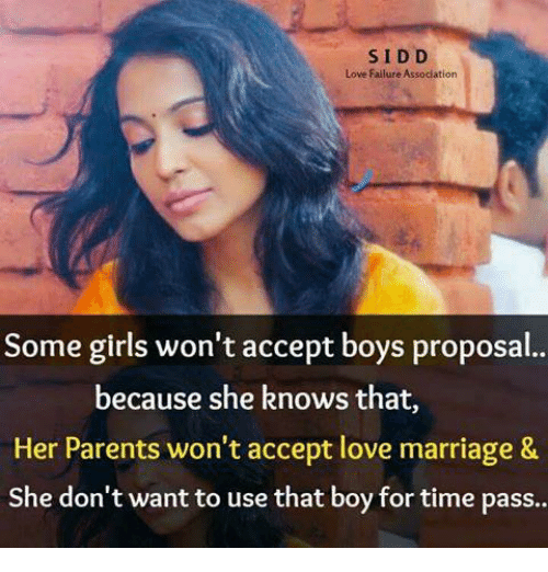 sids: SID D  Love Failure  Assodation  Some girls won't accept boys proposal  because she knows that,  Her Parents won't accept love marriage &  She don't want to use that boy for time pass..