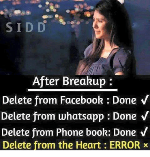 phone book: SIDD  After Breakup  Delete from Facebook Done v  Delete from whatsapp: Done V  Delete from Phone book: Done V  Delete from the Heart : ERROR
