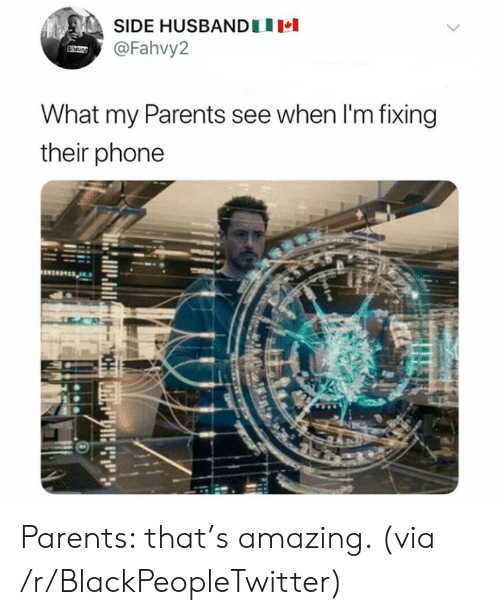 Blackpeopletwitter, Parents, and Phone: SIDE HUSBANDU  @Fahvy2  What my Parents see when I'm fixing  their phone Parents: that's amazing. (via /r/BlackPeopleTwitter)