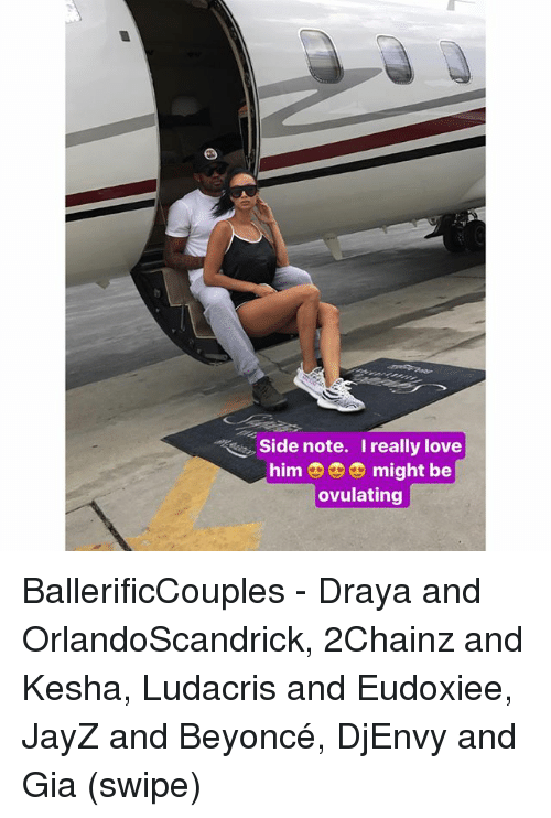2chainz: Side note. Ireally love  him might be  ovulating BallerificCouples - Draya and OrlandoScandrick, 2Chainz and Kesha, Ludacris and Eudoxiee, JayZ and Beyoncé, DjEnvy and Gia (swipe)