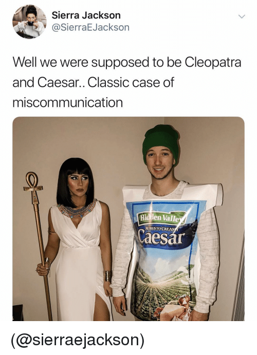 Dank Memes, Cleopatra, and Case: Sierra Jackson  @SierraEJackson  Well we were supposed to be Cleopatra  and Caesar.. Classic case of  miscommunication  Hidilen Valle  OBUSTO CR  aesar (@sierraejackson)