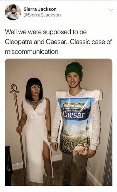 Dank, 🤖, and Cleopatra: Sierra Jackson  @SierraEJackson  Well we were supposed to be  Cleopatra and Caesar.. Classic case of  miscommunication  Hid len Valle  Caes