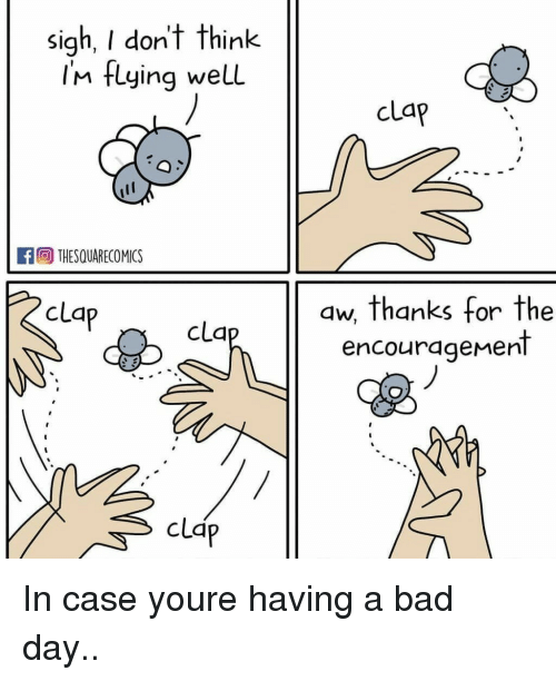cla: sigh, I don't think  Im flying welL  clap  THESQUARECOMICS  clap  aw, thanks for the  encourageMent  cla  clap In case youre having a bad day..