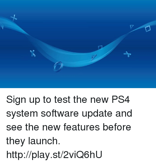 Dank, Ps4, and Http: Sign up to test the new PS4 system software update and see the new features before they launch. http://play.st/2viQ6hU