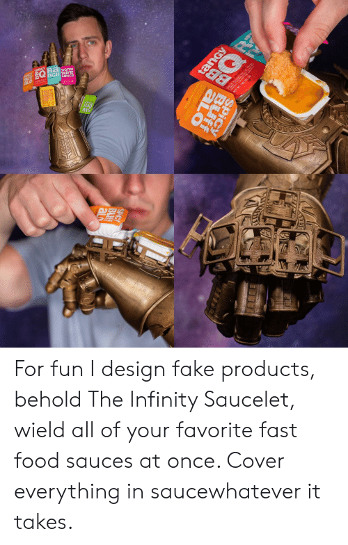 Fake, Fast Food, and Food: SiGna  0製  Is For fun I design fake products, behold The Infinity Saucelet, wield all of your favorite fast food sauces at once. Cover everything in saucewhatever it takes.