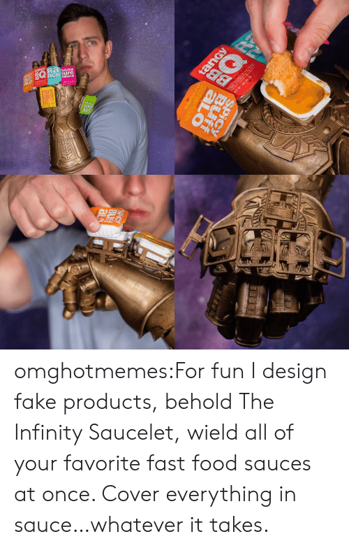 Fast food: SiGna  0製  Is omghotmemes:For fun I design fake products, behold The Infinity Saucelet, wield all of your favorite fast food sauces at once. Cover everything in sauce…whatever it takes.