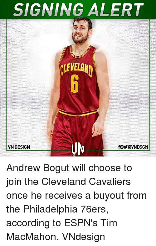 accordance: SIGNING ALERT  VN DESIGN  fOYraVNDSGN Andrew Bogut will choose to join the Cleveland Cavaliers once he receives a buyout from the Philadelphia 76ers, according to ESPN's Tim MacMahon. VNdesign