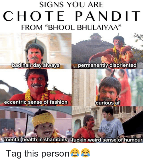 """disoriented: SIGNS YOU ARE  CHOTE PAN DIT  FROM """"BHOOL BHULAI YAAA""""  B permanently disoriented  bad hair day always  eccentric sense of fashion  curious af  mental health in shambles fuckin weird sense of humour Tag this person😂😂"""