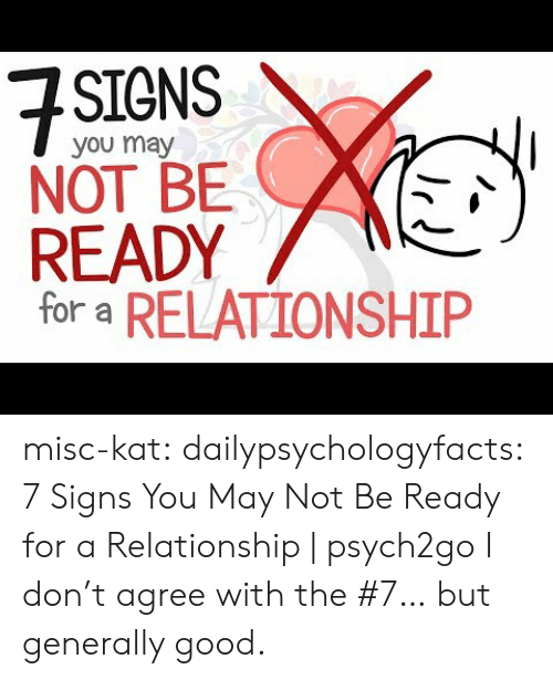 Tumblr, youtube.com, and Blog: SIGNS  you may  NOT BE  READY  for a RELATIONSHIP misc-kat: dailypsychologyfacts: 7 Signs You May Not Be Ready for a Relationship | psych2go  I don't agree with the #7… but generally good.
