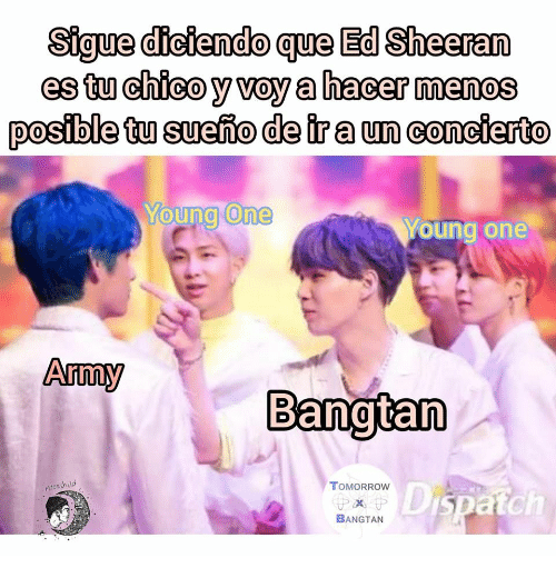 Tomorrow, One, and Que: Sigue diciendo que Ed Sheeram  es tu chico y voy a hacer menos  posible tu sueño de ir a un conolerto  0  Youna one  Young one  ABangtan  0  TOMORROW  nthild  ro  BANGTAN