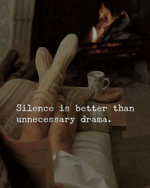 Silence Is: Silence is better than  unne  cessary drama  .