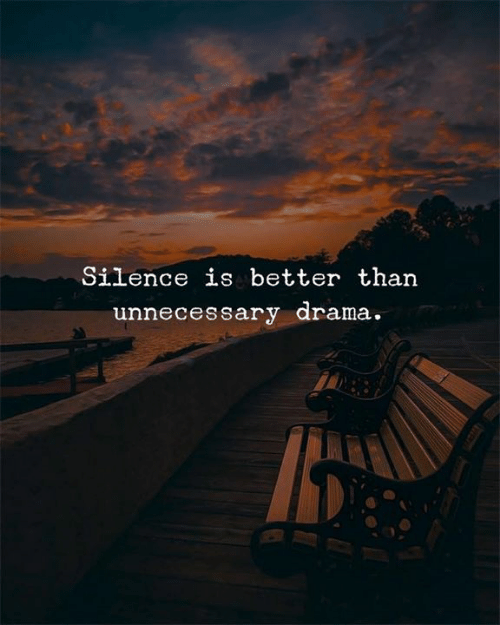 Silence Is: Silence is better than  unnecessary drama.