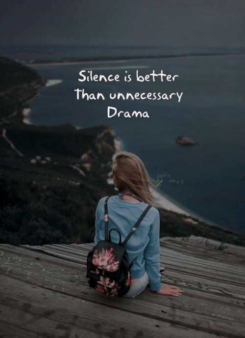 Silence Is: Silence is better  Than unnecessary  Drama