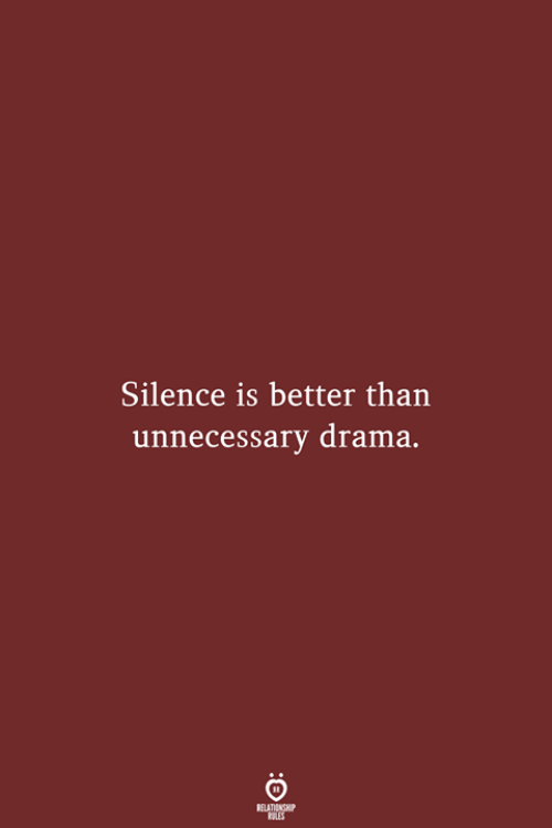 Silence Is: Silence is better than  unnecessary drama.  RELATIONSHIP  LES