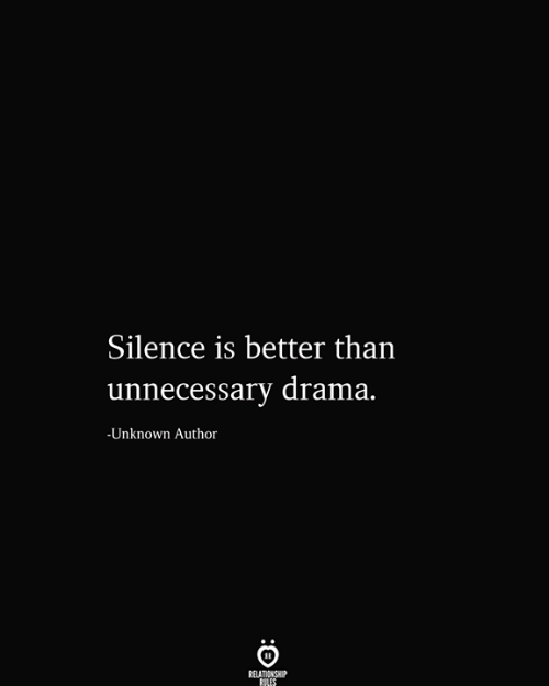 Silence Is: Silence is better than  |unnecessary drama.  -Unknown Author  RELATIONSHIP  RILES