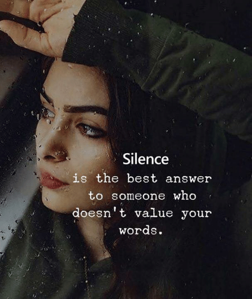 Best, Silence, and Answer: Silence  is the best answer  to someone who  doesn't value your  words