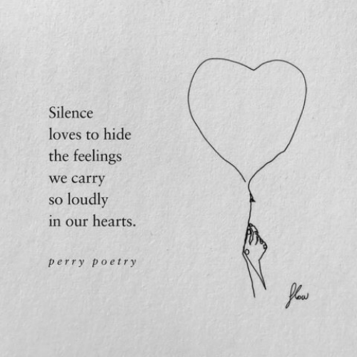 The Feelings: Silence  loves to hide  the feelings  we carry  loudly  SO  in our hearts.  perry poetry