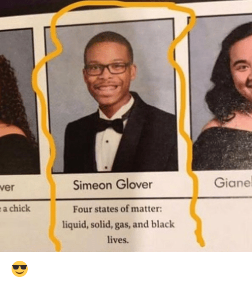 Memes, Black, and 🤖: Simeon Glover  Four states of matter:  liquid, solid, gas, and black  lives  Giane  ver  a chick 😎