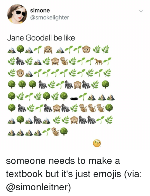 Be Like, Emojis, and Relatable: simone  @smokelighter  Jane Goodall be like someone needs to make a textbook but it's just emojis (via: @simonleitner)