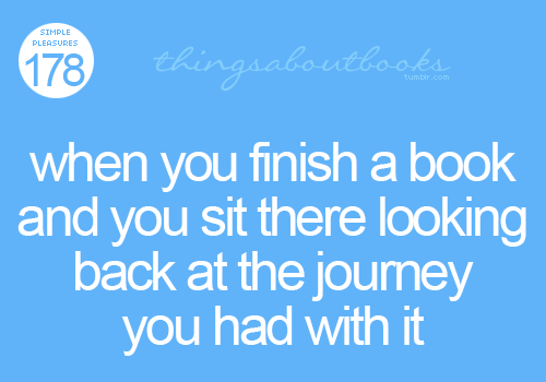 You Sit: SIMPLE  PLEASURES  178  thingsaboutbooks  tumbir.com  when you finish a book  and you sit there looking  back at the joumey  you had with it
