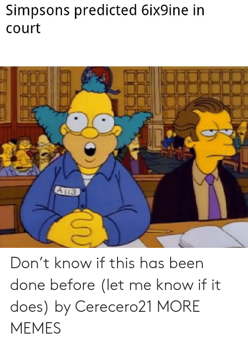 Dank, Memes, and The Simpsons: Simpsons predicted 6ix9ine in  Court Don't know if this has been done before (let me know if it does) by Cerecero21 MORE MEMES