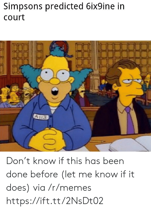Memes, The Simpsons, and Been: Simpsons predicted 6ix9ine in  Court Don't know if this has been done before (let me know if it does) via /r/memes https://ift.tt/2NsDt02