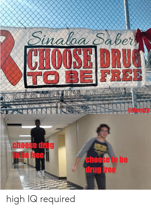 Required: Sinalba Saber  CHOOSE DRU  TO BE FREE  Oretaza  STR  choose drug  Tfree  choose to be  drug free high IQ required