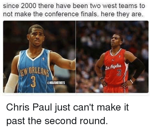 Conference Finals: since 2000 there have been two west teams to  not make the conference finals. here they are.  ORLEAN  (UDKBAMEMES Chris Paul just can't make it past the second round.