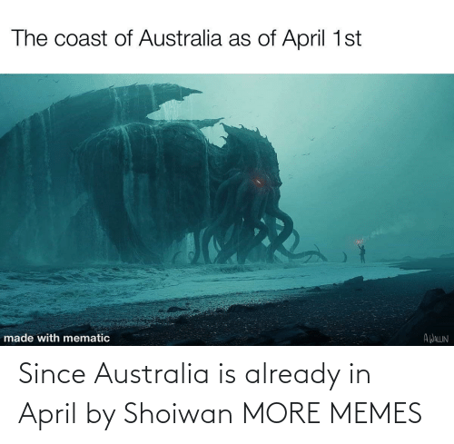April: Since Australia is already in April by Shoiwan MORE MEMES