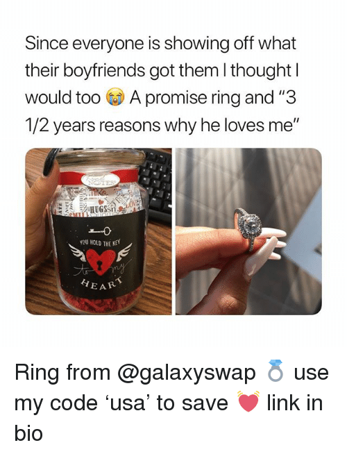 """Link, Girl Memes, and Thought: Since everyone is showing off what  their boyfriends got them l thought l  would too A promise ring and """"3  /2 years reasons why he loves me""""  You HOLD THE KE  EAR Ring from @galaxyswap 💍 use my code 'usa' to save 💓 link in bio"""