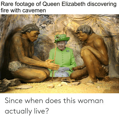 Does: Since when does this woman actually live?