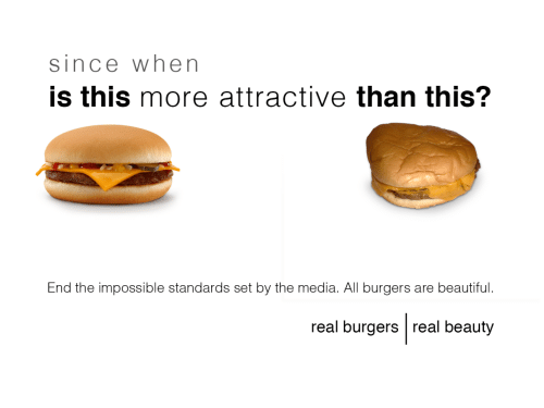 Beautiful, Media, and Set: since when  is this more attractive than this?  End the impossible standards set by the media. All burgers are beautiful.  real burgers real beauty