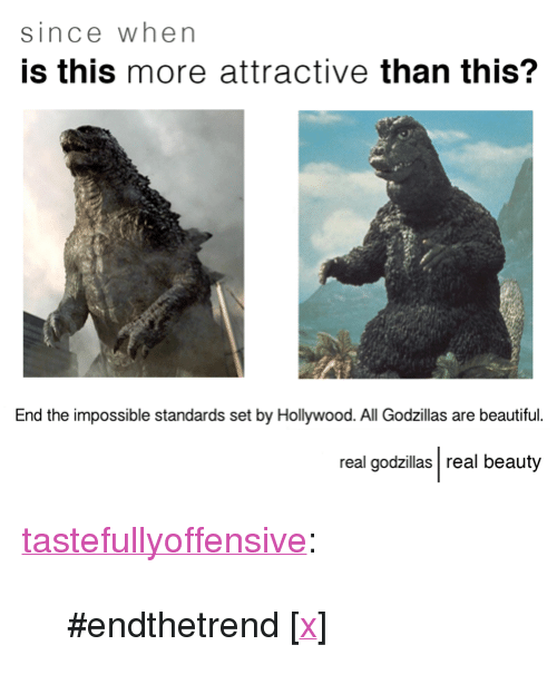 """Real Beauty: since when  is this more attractive than this?  End the impossible standards set by Hollywood. All Godzillas are beautiful.  real godzillas real beauty <p><a class=""""tumblr_blog"""" href=""""http://tumblr.tastefullyoffensive.com/post/86216189542/endthetrend-x"""" target=""""_blank"""">tastefullyoffensive</a>:</p> <blockquote> <p>#endthetrend [<a href=""""http://imgur.com/gallery/X3wwuZY"""" target=""""_blank"""">x</a>]</p> </blockquote>"""