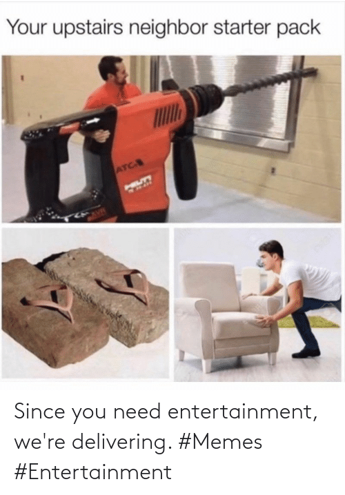 You Need: Since you need entertainment, we're delivering. #Memes #Entertainment