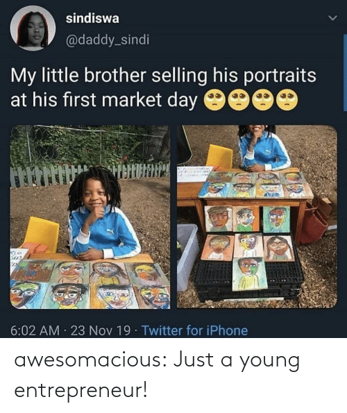 Entrepreneur: sindiswa  @daddy_sindi  My little brother selling his portraits  at his first market day 9000  6:02 AM · 23 Nov 19· Twitter for iPhone awesomacious:  Just a young entrepreneur!
