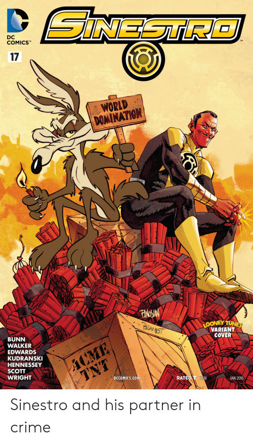 tunes: SINESTR  DC  COMICSTM  17  WORLD  DOMINATION  FANOSIAN  PaAnST  LOONEY TUNES  VARIANT  COVER  BUNN  WALKER  ACME  TNT  EDWARDS  KUDRANSKI  HENNESSEY  SCOTT  WRIGHT  DCCOMICS COM  RATED T TEEN  JAN 2016 Sinestro and his partner in crime