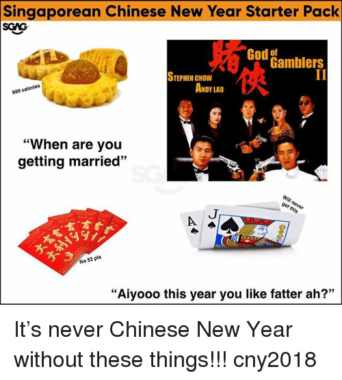 "God, Memes, and New Year's: Singaporean Chinese New Year Starter Pack  SGAG  God  Od Gamblers  STEPHEN CHOW  999 calories  ANDY LAU  ""When are you  getting married""  59  言,言  No $2 pls  ""Aiyooo this year you like fatter ah?"" It's never Chinese New Year without these things!!! cny2018"