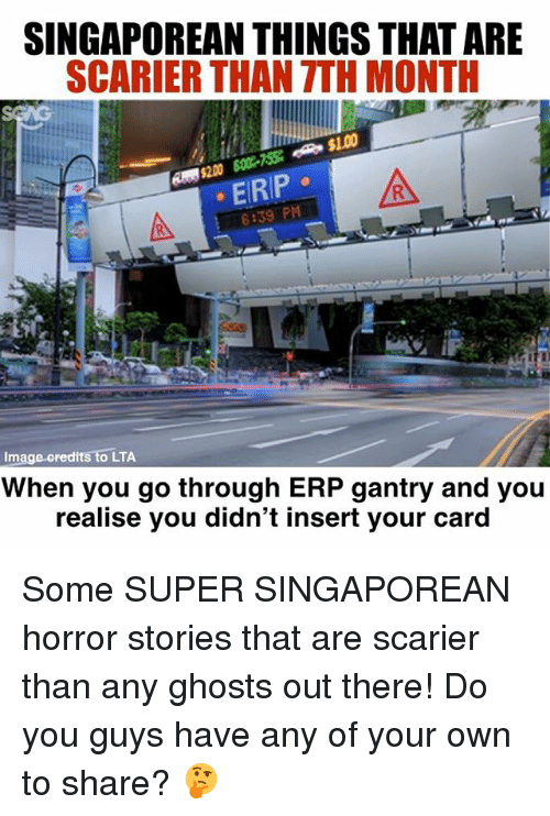 Insertions: SINGAPOREAN THINGS THAT ARE  SCARIER THAN TTH MONTH  EIRIP  6:39 PM  Image credits to LTA  When you go through ERP gantry and you  realise you didn't insert your card Some SUPER SINGAPOREAN horror stories that are scarier than any ghosts out there! Do you guys have any of your own to share? 🤔