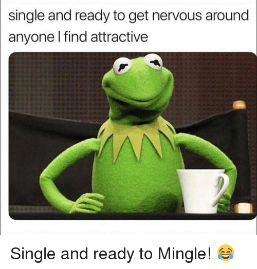 ready to mingle: single and ready to get nervous around  anyone l find attractive Single and ready to Mingle! 😂
