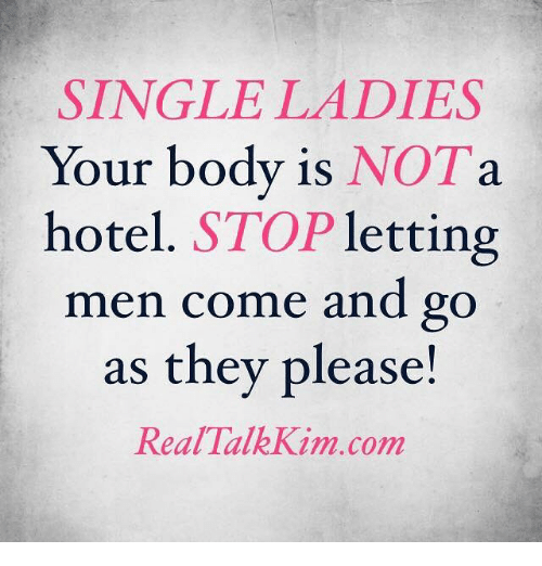 Single Ladie: SINGLE LADIES  Your body is  NOT a  hotel. STOP  letting  men come and go  as they please  Real Talk Kim.com