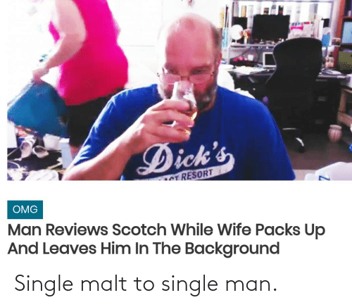 Single: Single malt to single man.
