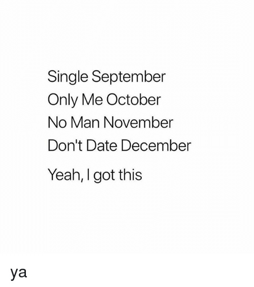 Yeah, Date, and Girl Memes: Single September  Only Me October  No Man November  Don't Date December  Yeah, I got this ya