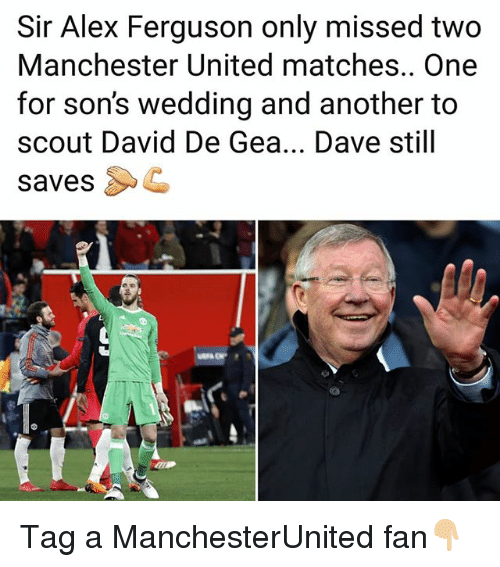 Alex Ferguson: Sir Alex Ferguson only missed two  Manchester United matches.. One  for son's wedding and another to  scout David De Gea... Dave still  savesC Tag a ManchesterUnited fan👇🏼