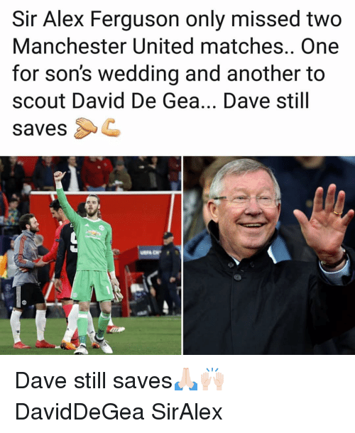 Alex Ferguson: Sir Alex Ferguson only missed two  Manchester United matches.. One  for son's wedding and another to  scout David De Gea... Dave still  savesC Dave still saves🙏🏻🙌🏻 DavidDeGea SirAlex